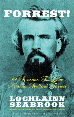 """Forrest!  99 Reasons to Love Nathan Bedford Forrest"" from Sea Raven Press (paperback)"