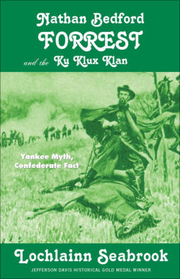 """Nathan Bedford Forrest and the Ku Klux Klan: Yankee Myth, Confederate Fact"" from Sea Raven Press (hardcover)"