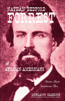 """Nathan Bedford Forrest and African-Americans: Yankee Myth, Confederate Fact"" from Sea Raven Press (hardcover)"